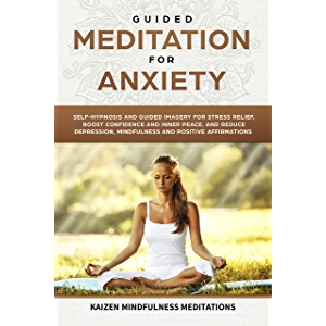 Guided Meditation for Anxiety: Self-Hypnosis and Guided Imagery for Stress Relief, Boost Confidence and Inner Peace, and…