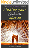 Finding your Soulmate after 40: The Smart Woman's Guide