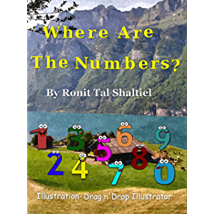 Where Are The Numbers?: Children's Book ages 3-7 (The Adventures of the Numbers 1)