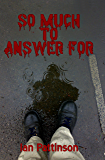 So Much To Answer For (Rain and Bullets Book 1)
