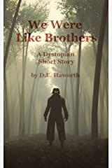 We Were Like Brothers: A Dystopian Short Story Kindle Edition