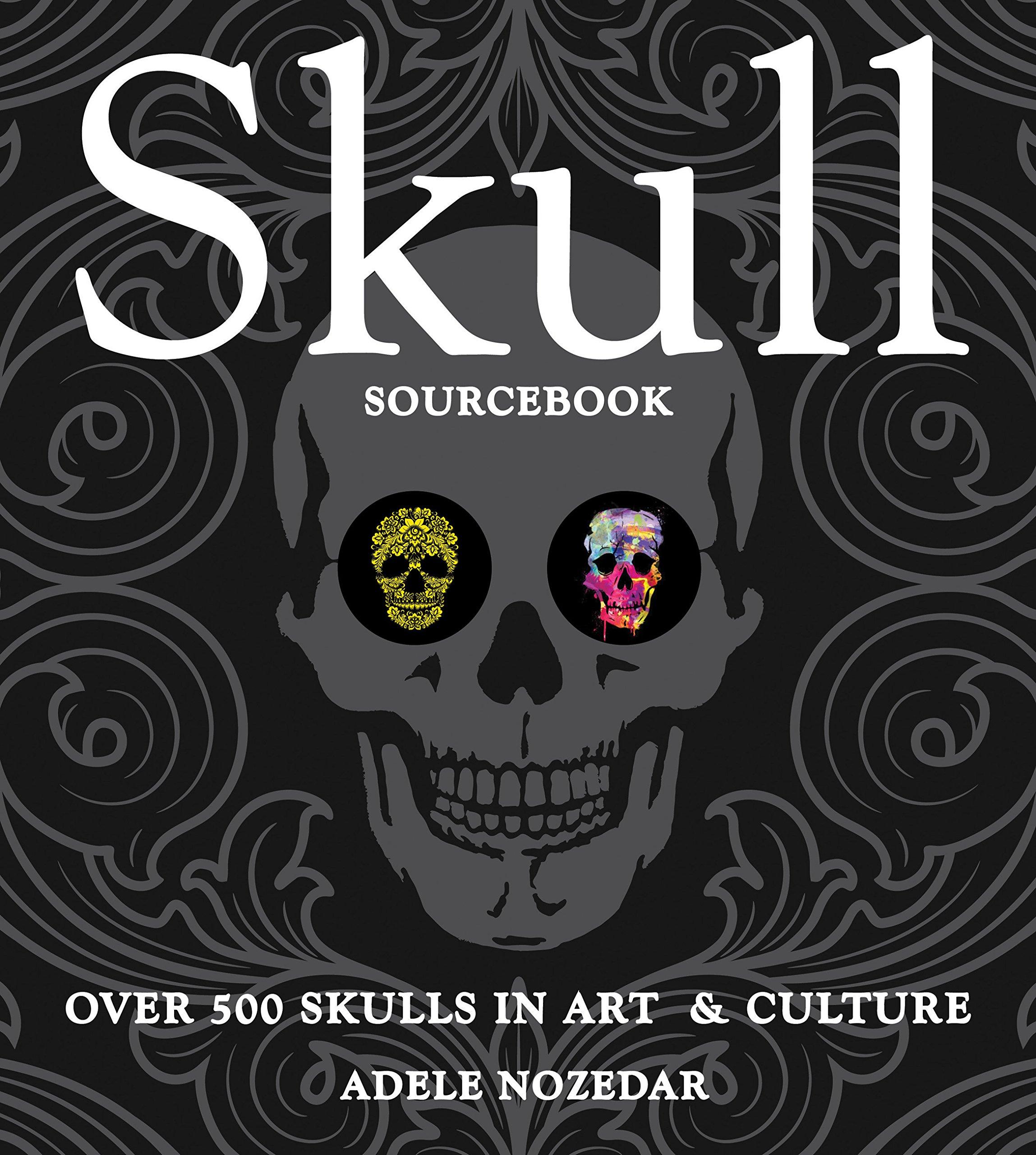 Skull Sourcebook Over 500 Skulls In Art Culture Adele Nozedar