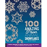 100 Amazing Paper Animal Snowflakes: A Magical Menagerie of Kirigami Templates to Copy, Fold, and Cut--Includes 8 Preprinted