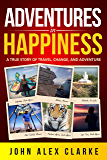 Adventures In Happiness: A True Story of Travel, Change, and Adventure