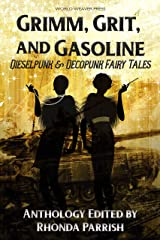 Grimm, Grit, and Gasoline: Dieselpunk and Decopunk Fairy Tales Kindle Edition