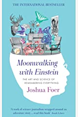 Moonwalking with Einstein: The Art and Science of Remembering Everything Kindle Edition