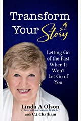 Transform Your Story: Letting Go of the Past When It Won't Let Go of You Kindle Edition
