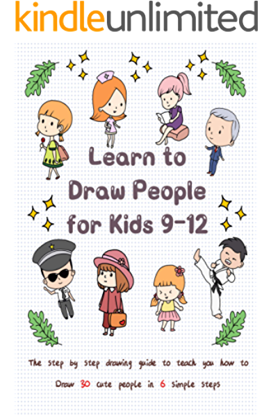 Learn To Draw People For Kids 9 12 The Step By Step Drawing Guide To Teach You How To Draw 30 Cute People In 6 Simple Steps Kindle Edition By T Jay