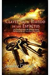 Claves para el Mundo de los Espíritus: Un Manual Fácil de Utilizar para Contactarse con Sus Espíritus Guías (Spanish Edition)