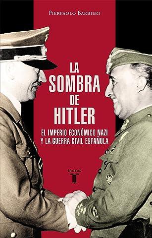 La sombra de Hitler: El imperio económico nazi y la Guerra Civil ...