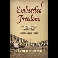 Embattled Freedom: Journeys through the Civil War's Slave Refugee Camps (Civil War America)