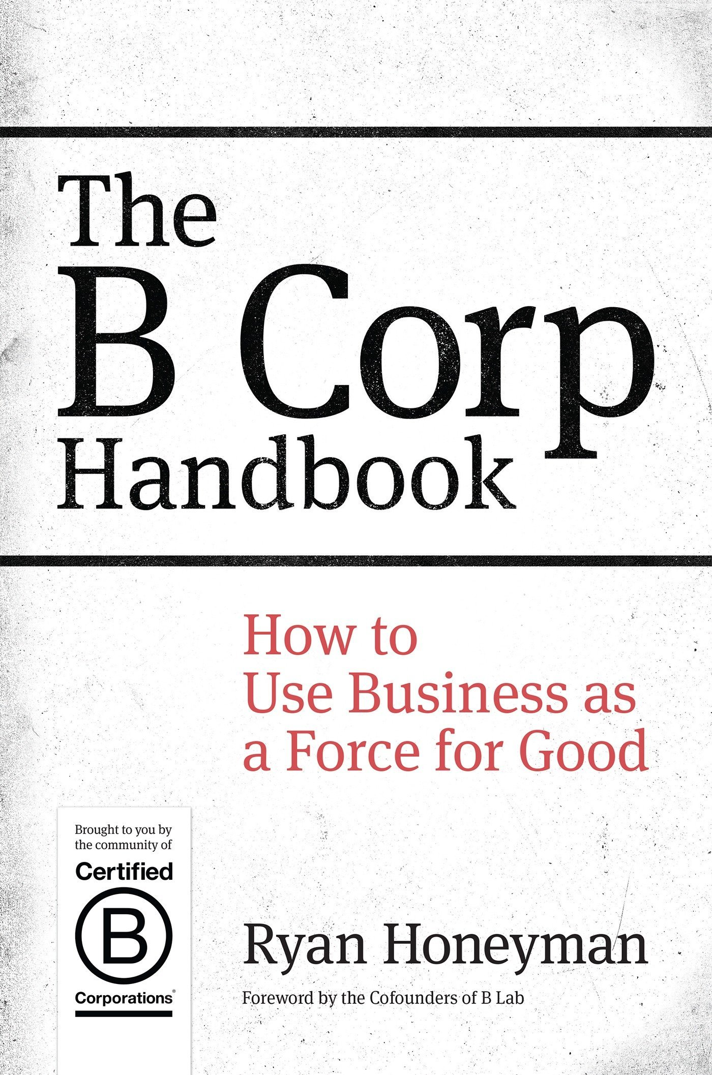 Amazon The B Corp Handbook How To Use Business As A Force For