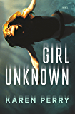 Girl Unknown: A Novel