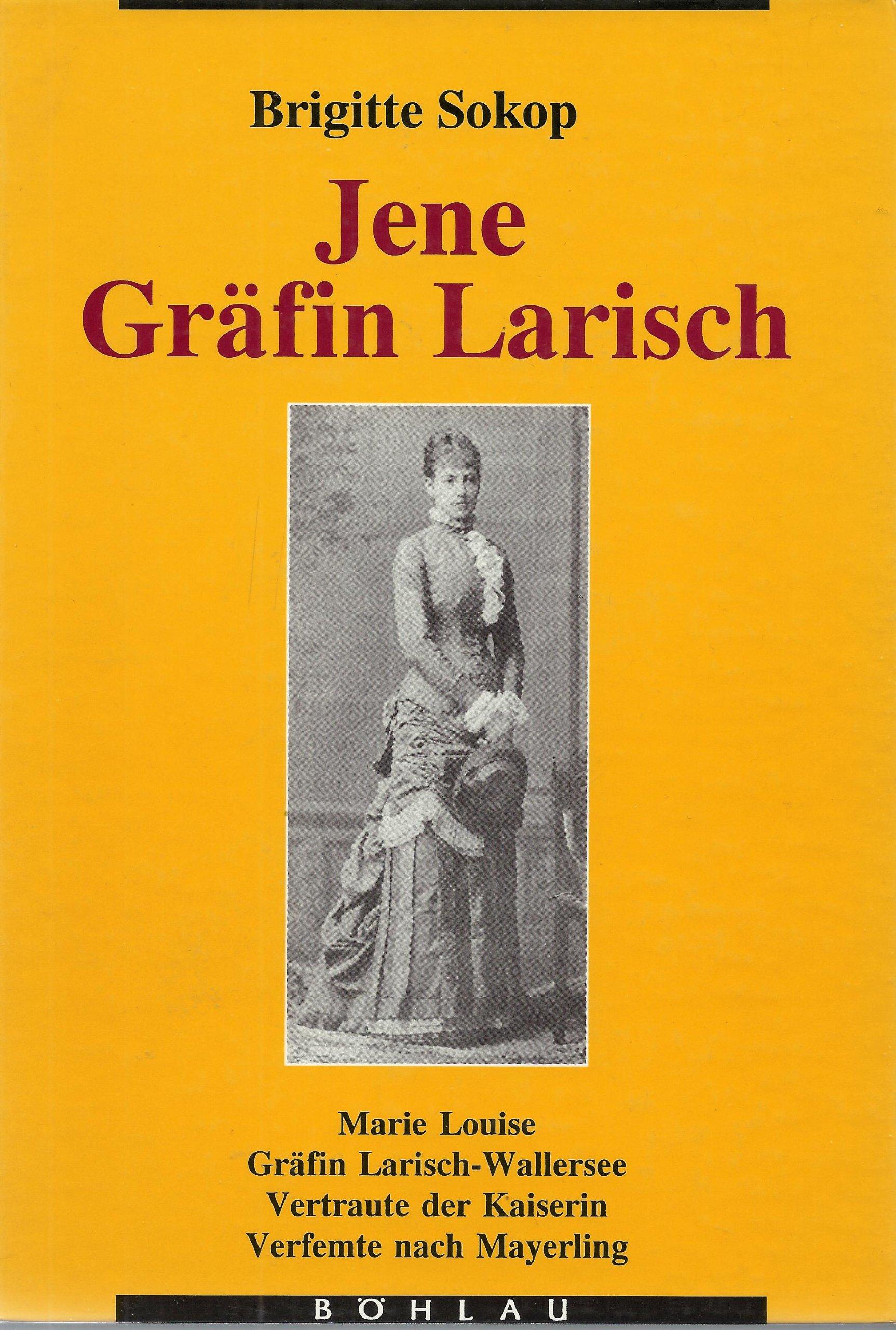 Jene Gräfin Larisch. Marie Louise Gräfin Larisch-Wallersee. Vertraute der Kaiserin - Verfemte nach Mayerling