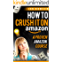 Amazon FBA: How to Crush it On Amazon (Make Money on Amazon): A Proven Amazon Course