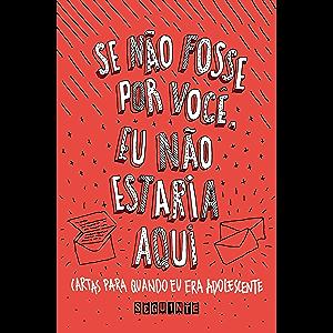 Se não fosse por você, eu não estaria aqui: Cartas para quando eu era adolescente (Portuguese Edition)