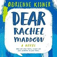 Dear Rachel Maddow: A Novel