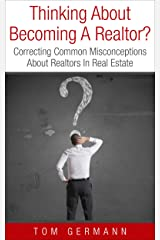 Thinking About Becoming A Realtor?: Correcting Common Misconceptions About Realtors In Real Estate (How To Be A Realtor Book 1) Kindle Edition