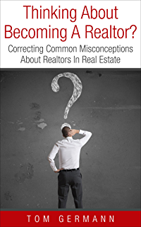 Thinking About Becoming A Realtor?: Correcting Common Misconceptions About  Realtors In Real Estate (