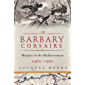 The Barbary Corsairs: Pirates, Plunder, and Warfare in the Mediterranean, 1480-1580