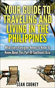 Your Guide to Traveling and Living in the Philippines: What Every Foreigner Should Know About Southeast Asia