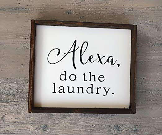 Amazon Com Wood Framed Sign 16x20 Alexa Do The Laundry Sign Home Decor Handmade Sign Wooden Sign Laundry Interior Sign Rustic Decor Farmhouse Alexa Gift Home Kitchen