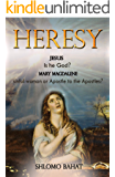 Heresy: Jesus - Is he GOD? Mary Magdalene - Sinful Woman or Apostle of the Apostles?