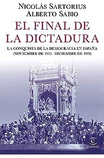 El final de la dictadura (Historia): Amazon.es: Sartorius, Nicolás, Sabio, Alberto: Libros