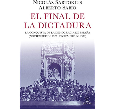 El final de la dictadura: La conquista de la democracia en España (Noviembre de 1975 - Diciembre de 1978) eBook: Sartorius, Nicolás, Sabio, Alberto: Amazon.es: Tienda Kindle