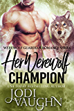 Her Werewolf Champion (Werewolf Guardian Romance Series Book 4)