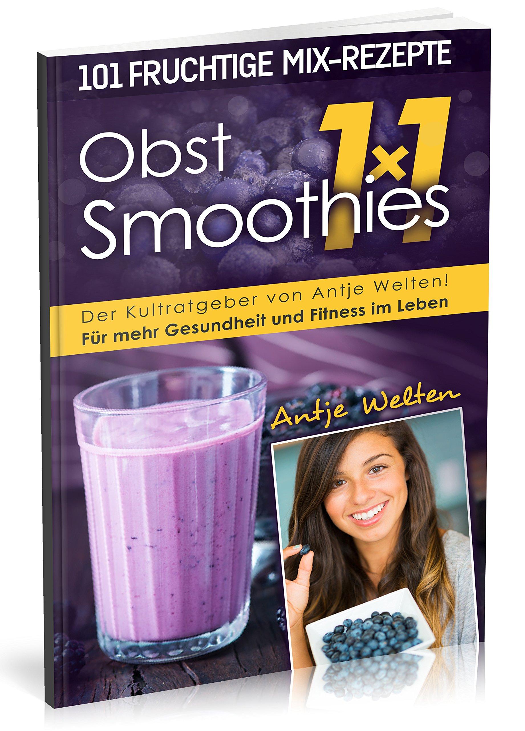 Das Obst Smoothies 1x1: 101 Rezepte für mehr Gesundheit & Fitness im Leben (Rohkost, Smoothie & Detox Rezepte) Taschenbuch – 8. Februar 2016 Antje Welten 1530040302