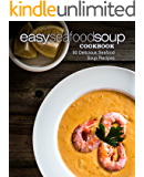 Easy Seafood Soup Cookbook: 50 Delicious Seafood Soup Recipes