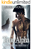 True Alpha (Shifters in Seattle 1) : New Adult Paranormal Romance