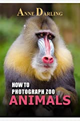 How to Photograph Zoo Animals: DSLR Photography Made Easy Kindle Edition