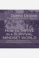 How to Thrive in a Survival Mindset World: Spiritual Guidebook to Programming for Success Audible Audiobook