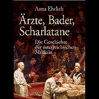 Ärzte, Bader, Scharlatane: Die Geschichte der österreichischen Medizin