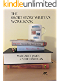 The Short Story Writer's Workbook: Your Definitive Guide to Writing Every Kind of Short Story (CreativeWritingMatters Guides Book 2)