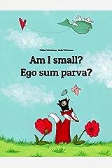 Am I small? Ego sum parva?: Children's Picture Book English-Latin (Dual Language/Bilingual Edition) (World Children's Book) Kindle Edition
