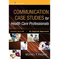 Communication Case Studies for Health Care Professionals, Second Edition: An Applied...