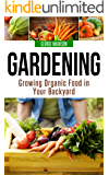 Gardening: Growing Organic Food in Your Backyard (English Edition)