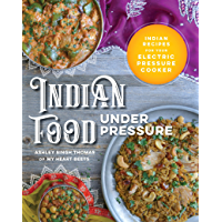 Indian Food Under Pressure: Indian Recipes for Your Electric Pressure Cooker