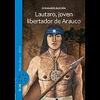 Lautaro, joven libertador de Arauco (Spanish Edition)