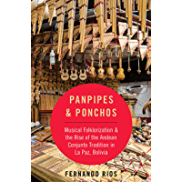 Panpipes & Ponchos: Musical Folklorization and the Rise of the Andean Conjunto Tradition in La Paz, Bolivia (CURRENTS IN… book cover