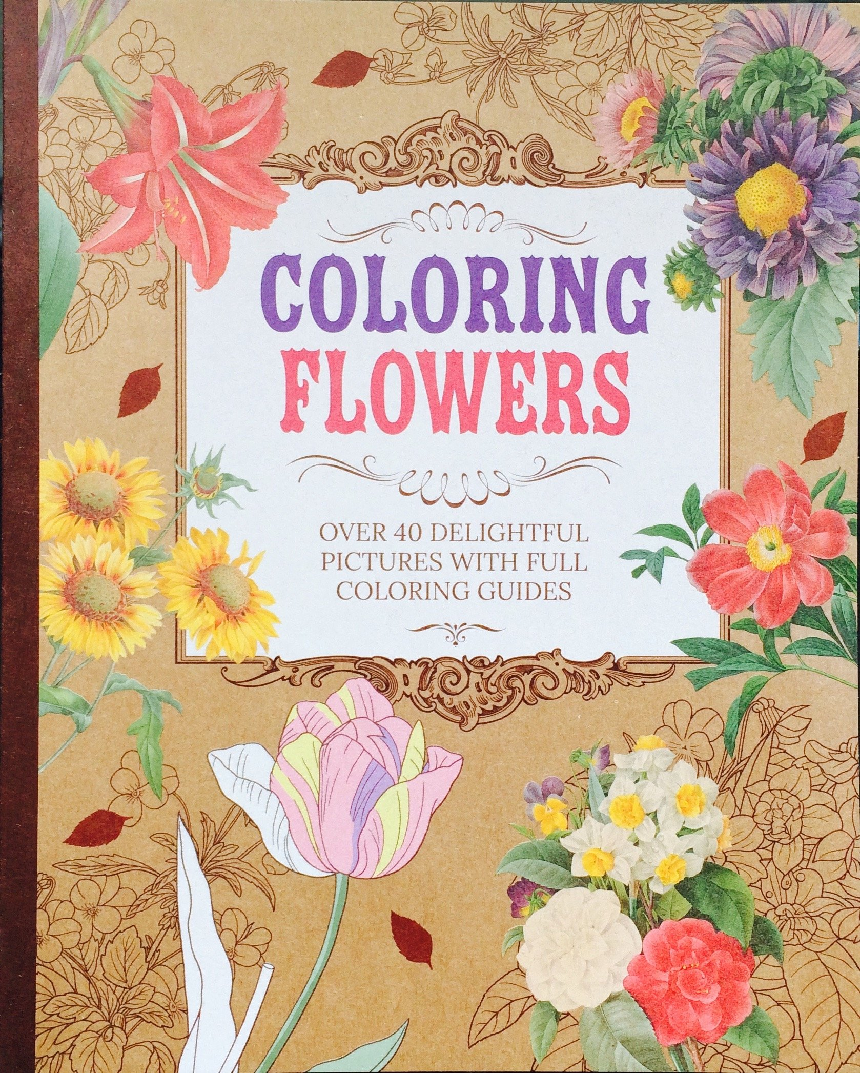 COLORING FLOWERS: Over 40 Delightful Pictures With Full Coloring Guides ebook