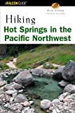 Hiking Hot Springs in the Pacific Northwest, 4th (Regional Hiking Series)