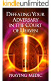 Defeating Your Adversary in the Court of Heaven (English Edition)