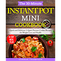 The 30-Minute Instant Pot Mini Cookbook: Quick and Delicious 3-Quart Pressure Cooker Recipes for Weight Loss and Health…