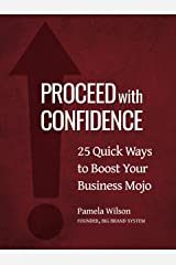Proceed with Confidence: 25 Quick Ways to Boost Your Business Mojo Kindle Edition