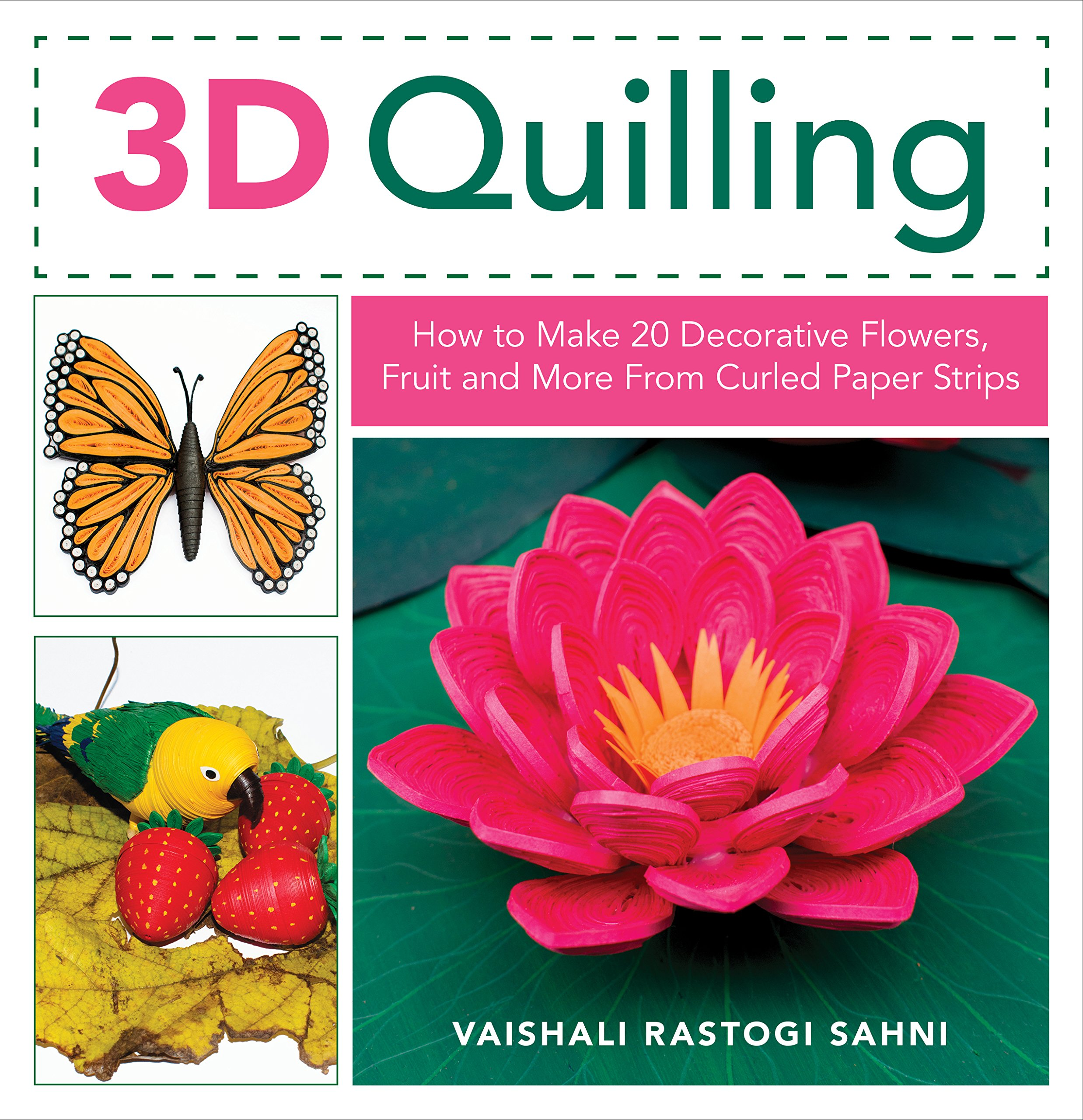 3d Quilling How To Make 20 Decorative Flowers Fruit And More From