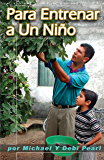 Para Entrenar a Un Niño (To Train Up A Child): Turning the hearts of the fathers to the children